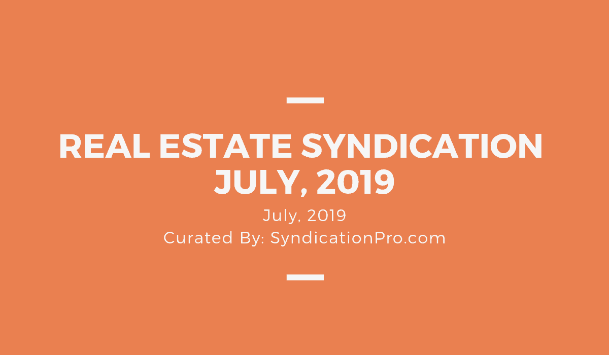 Real Estate Syndication News & Tips July, 2019