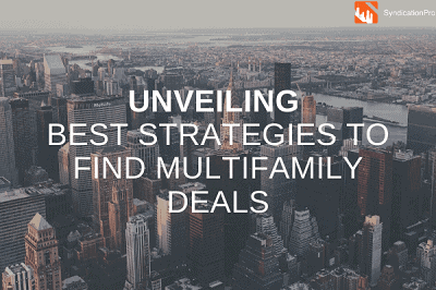 Unveiling Best Strategies To Find Multifamily Deals
