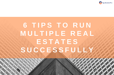 6 Tips To Run Multiple Real Estates Successfully