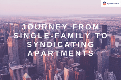 Journey from Single-Family to Syndicating Apartments