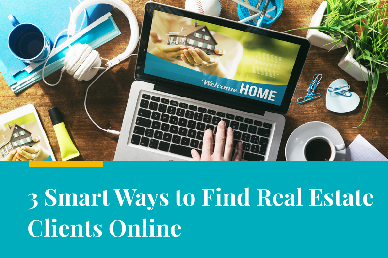 3 Smart Ways to Find Real Estate Clients Online