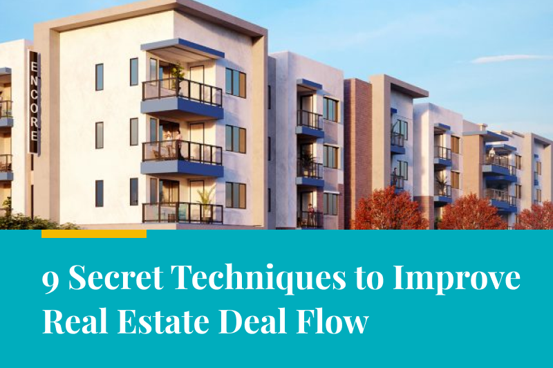 9 Secret Techniques to Improve Real Estate Deal Flow
