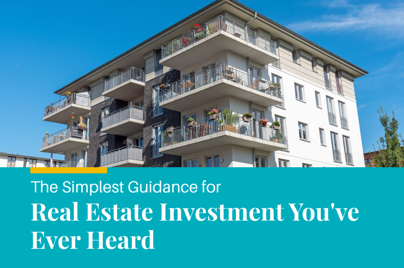 The Simplest Guidance for Real Estate Investment You've Ever Heard