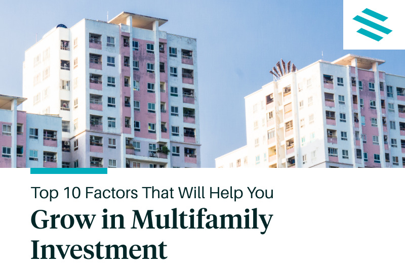 Top 10 Factors That Will Help You Grow in Multifamily Investment