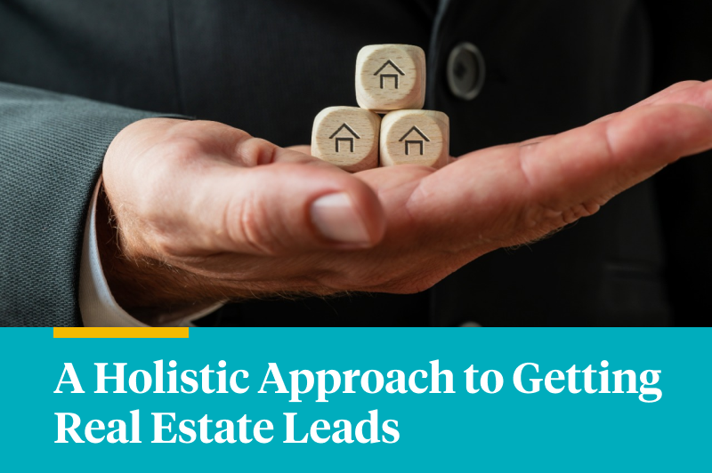 A Holistic Approach to Getting Real Estate Leads