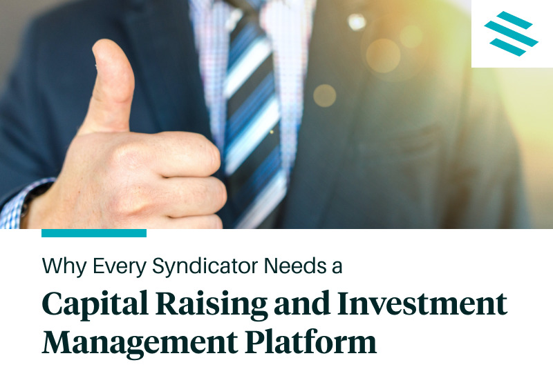 Why Every Syndicator Needs a Capital Raising and Investment  Management Platform